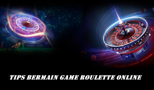 Tips Bermain Game Roulette Online